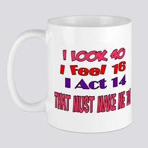 I Look 40, That Must Make Me 70! Mug